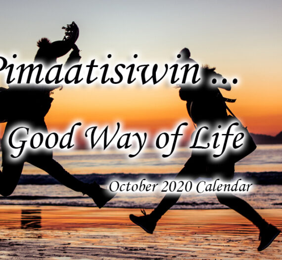 Pimaatisiwin. A Good Way of Life – Oct 2020